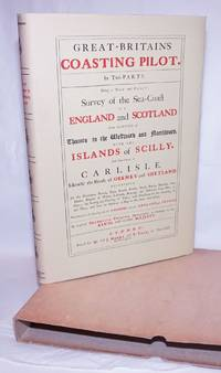image of Great-Britain's Coasting Pilot: In Two Parts, Being a New and Exact Survey of the Sea-Coast of England and Scotland from the River of Thames to the Westward and Northward, with the Islands of Scilly, and from thence to Carlisle Likewise the Islands of Orkney and Shetland. Describing all the Harbours, Rivers, Bays, Roads, Rocks, Sands, Buoys, Beacons, Sea-Marks, Depths of Water, Latitude, Bearings and Distances from Place to Place; the Setting and Flowing of Tides; with Directions for the knowing of any Place, and how to Harbour a Ship in the same with Safety