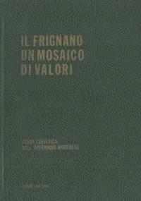 Il Frignano un mosaico di valori. Guida turistica dell\'appennino modenese.