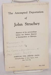 image of The attempted deportation of John Strachey. Abstract of the proceedings before the District Director of Immigration at Chicago