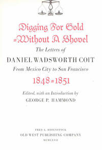 Digging for Gold Without a Shovel; The letters of Daniel Wadsworth Coit   From Mexico City to San Francisco 1848- 1851
