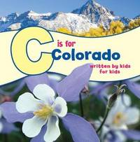 C Is for Colorado: Written by Kids for Kids