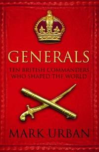image of Generals: Ten British Commanders who Shaped the World