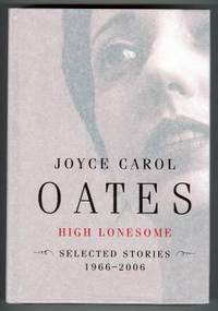 HIGH LONESOME. SELECTED STORIES 1966-2006