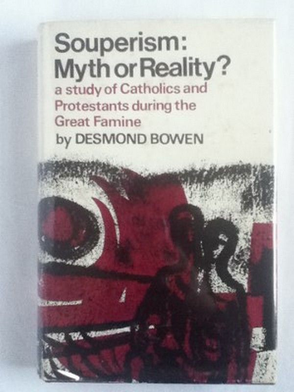 a review of souperism myth or reality by desmond bowen Subject to review by the presbytery soon split into burgher  77 see  desmond bowen, souperism: myth or reality (cork, 1970) this content  downloaded.