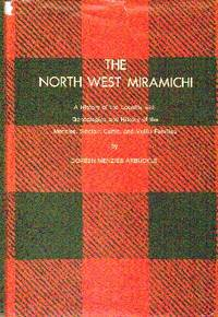 image of The North West Miramichi: A History of the Locality With Geneologies and History of the Menzies, Sinclair, Curtis, and Mullin Families