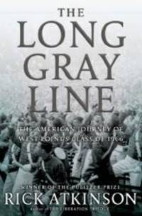 The Long Gray Line: The American Journey of West Point's Class of 1966 by Rick Atkinson - Hardcover - 2013-09-07 - from Books Express and Biblio.com