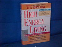 High Energy Living: Switch on the Sources to Increase Your Fat-Burning Power, Boost Your Immunity and Live Longer, Stimulate Your Memory and Creativity, Unleash Hidden