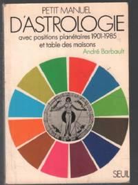 Petit manuel d'astrologie ( avec positions planétaires 1901-1985 )