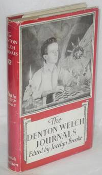 The Denton Welch Journals by Welch, Denton, edited and with an introduction by Jocelyn Brooke - 1952