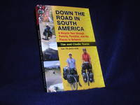 Down the Road in South America: A Bicycle Tour through Poverty, Paradise, and the Places in Between