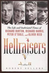 Hellraisers ;  The Life and Inebriated Times of Richard Burton, Richard  Harris, Peter O'Toole, and Oliver Reed  The Life and Inebriated Times of  Richard Burton, Richard Harris, Peter O'Toole, and Oliver Reed