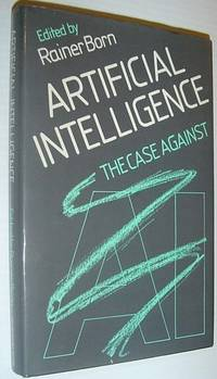 Artificial Intelligence: The Case Against