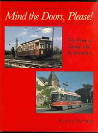 image of MIND THE DOORS PLEASE: THE STORY OF TORONTO AND ITS STREETCARS.