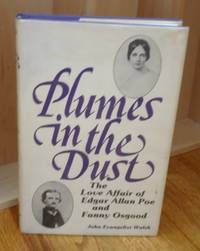 Plumes in the Dust. Love Affair of Edgar Allan Poe and Fanny Osgood. by  John Evangelist Walsh - First Printing - 1980 - from Ravenroost Books (SKU: 2526)