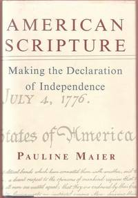 American Scripture:  Making the Declaration of Independence by  Pauline Maier - First Edition - 1997 - from Twin City Antiquarian Books (SKU: HIUS00163)