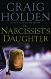 Holden, Craig | Narcissist's Daughter, The | Signed First Edition Copy