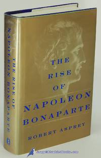 The Rise Of Napoleon Bonaparte by  Robert ASPREY - First Edition - 2000 - from Bluebird Books (SKU: 82154)