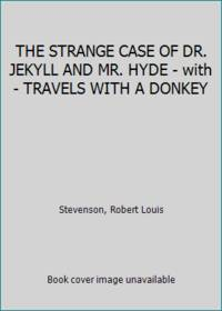 THE STRANGE CASE OF DR. JEKYLL AND MR. HYDE - with - TRAVELS WITH A DONKEY
