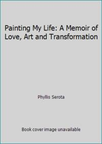 Painting My Life: A Memoir of Love, Art and Transformation