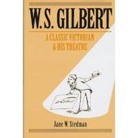 W. S. Gilbert : a Classic Victorian and His Theatre