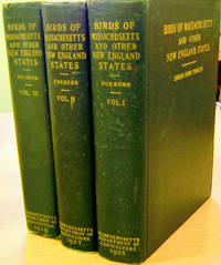 Birds of Massachusetts and Other New England States (In Three Volumes)