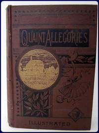QUAINT ALLERGORIES: WITH PICTORIAL ILLUSTRATIONS OF DIVINE TRUTH, AS SET FORTH IN FIGURES,...