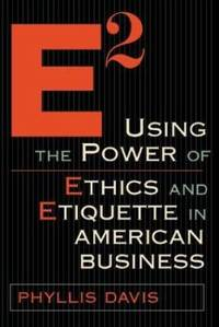 E2 : The Power of Etiquette and Ethics in American Business