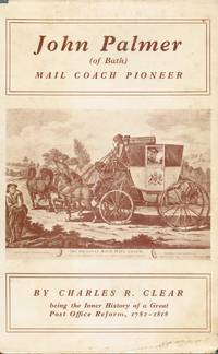 image of John Palmer of Bath Mail Coach Pioneer Being the Inner History of a Great  Post Office Reform, 1782-1818