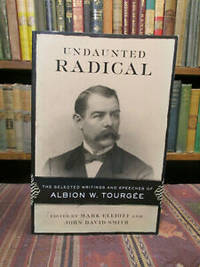 Undaunted Radical: The Selected Writings and Speeches of Albion W. Tourgée (Conflicting Worlds: New Dimensions of the American Civil War)