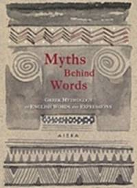 Myths Behind Words - Greek Mythology in English Words and Expressions