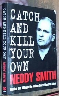 Catch and Kill Your Own: Behind the Killings the Police Don't Want to Solve by  Neddy ( Arthur Stanley 1941 -- ) Smith - Paperback - Reprint - 1995 - from Syber's Books ABN 15 100 960 047 (SKU: 0269210)