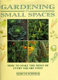 GARDENING IN SMALL SPACES--HOW TO MAKE THE MOST OF EVERY SQUARE FOOT