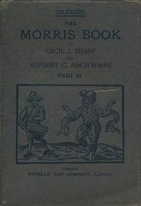 The Morris Book with a Description of Dances as Performed by the Morris-Men of England. Part III