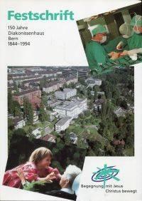 Festschrift - 150 Jahre Diakonissenhaus Bern.