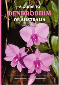 A Guide to the Dendrobium of Australia by Peter B Adams - Paperback - First edition - 2015 - from The Penang Bookshelf (SKU: XT67)