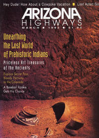ARIZONA HIGHWAYS : UNEARTHING THE LOST WORLD OF PREHISTORIC INDIANS, March 1992, Volume 68, No 3