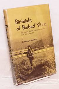 image of Birthright of barbed wire; the Santa Anita assembly center for the Japanese