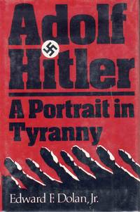 Adolf Hitler A Portrait In Tyrany by Edward F. Dolan Jr - Hardcover - 1981 - from C.A. Hood & Associates (SKU: 002410)