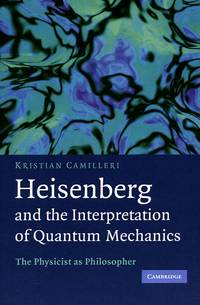 Heisenberg and the Interpretation of Quantum Mechanics: The Physicist as Philosopher