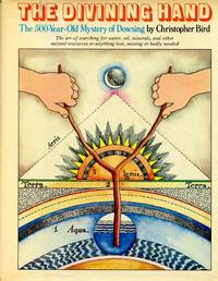 The Divining Hand: The 500-Year-Old Mystery of Dowsing