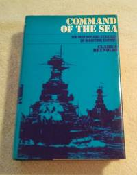 COMMAND OF THE SEA: HISTORY & STRATEGY of MARITIME EMPIRES by Clark G Reynolds - First - 1974 - from Vancouver Bookseller (SKU: 440)