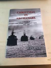 Christmas in Archangel: A Memoir of Life in the Merchant Navy, 1939-1946