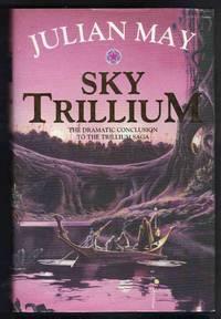 SKY TRILLIUM the Dramatic Conclusion to the  Trillium Saga