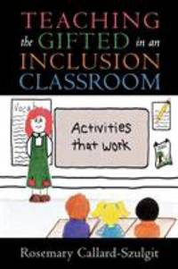 Teaching the Gifted in an Inclusion Classroom : Activities That Work