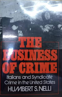 image of The Business of Crime:  Italians and Syndicate Crime in the United States