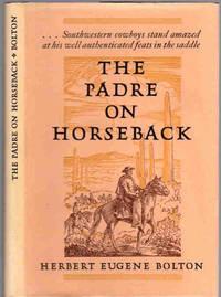 The Padre on Horseback ; A sketch of Eusebio Francisco Kino S. J.   |  Apostle to the Pimas