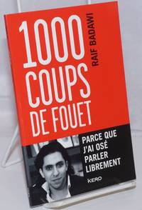 1000 Coups de Fouet: Parce que j'ai ose parler librement