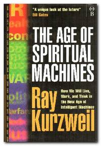 image of The Age Of Spiritual Machines How We Will Live, Work and Think in the New  Age of Intelligent Machines