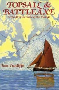 Topsail and Battleaxe : A Voyage in the Wake of the Vikings