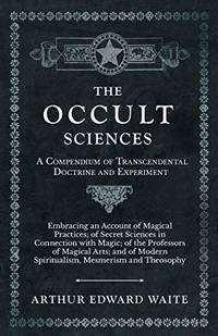 The Occult Sciences   A Compendium of Transcendental Doctrine and Experiment